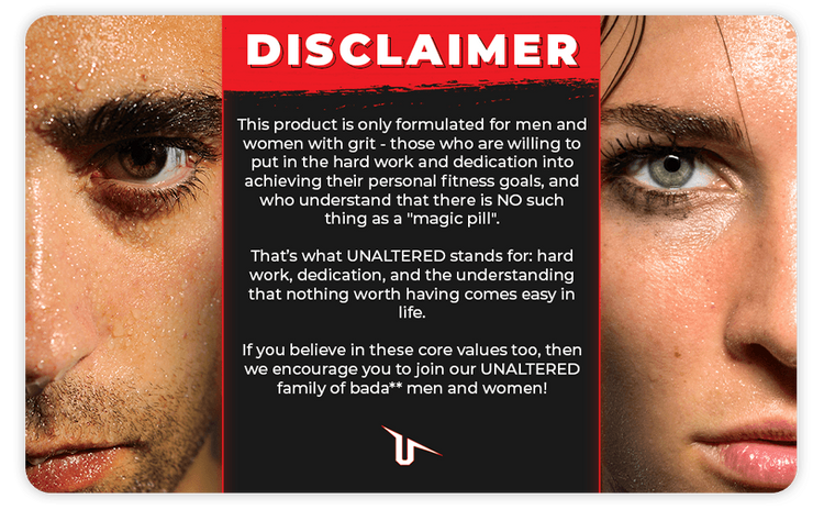 Disclaimer: This product is only formulated for men and women who are willing to invest hard work