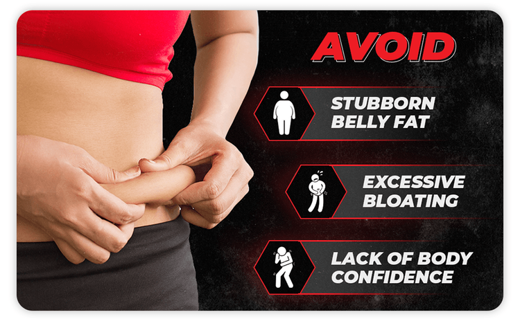 Avoid - Stubborn Belly Fat, Excessive Bloating, and Lack of Confidence