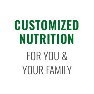 Customized Nutrition For You and Your Family